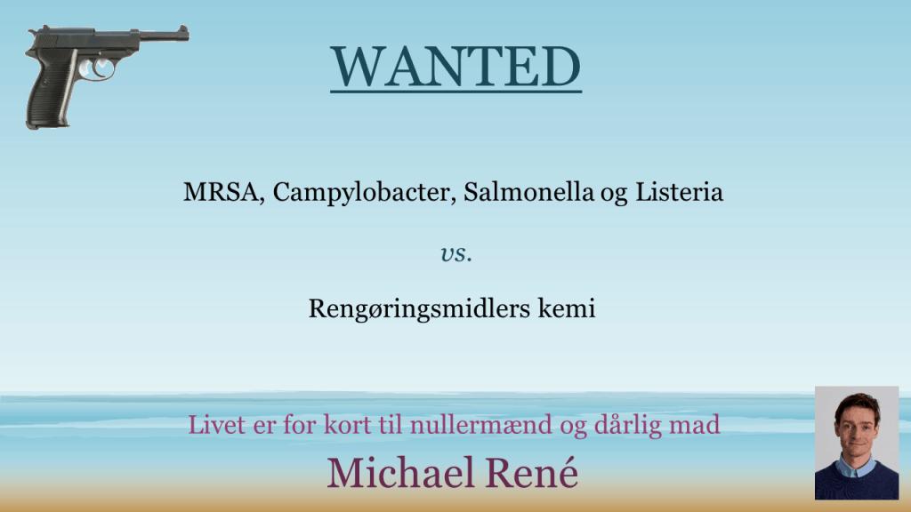 Wanted - MRSA, Campylobacter, Salmonella og Listeria vs. rengøringsmidlers kemi