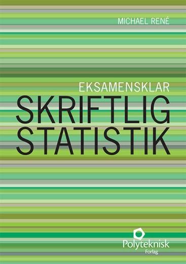 René, M. Eksamensklar – Skriftlig Statistik, 1. ed. Polyteknisk forlag 2014 (forside)